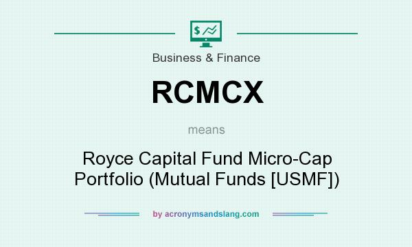 What does RCMCX mean? It stands for Royce Capital Fund Micro-Cap Portfolio (Mutual Funds [USMF])