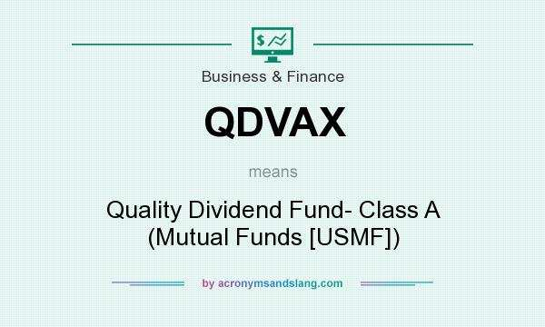 What does QDVAX mean? It stands for Quality Dividend Fund- Class A (Mutual Funds [USMF])