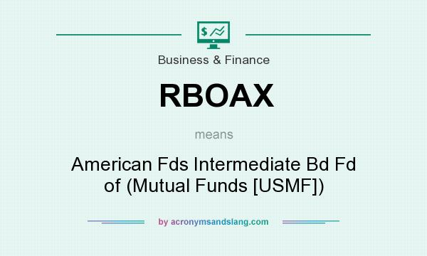 What does RBOAX mean? It stands for American Fds Intermediate Bd Fd of (Mutual Funds [USMF])