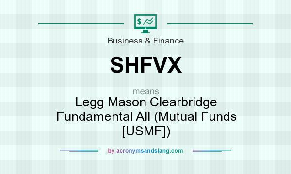 What does SHFVX mean? It stands for Legg Mason Clearbridge Fundamental All (Mutual Funds [USMF])
