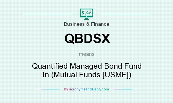What does QBDSX mean? It stands for Quantified Managed Bond Fund In (Mutual Funds [USMF])
