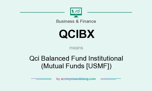 What does QCIBX mean? It stands for Qci Balanced Fund Institutional (Mutual Funds [USMF])