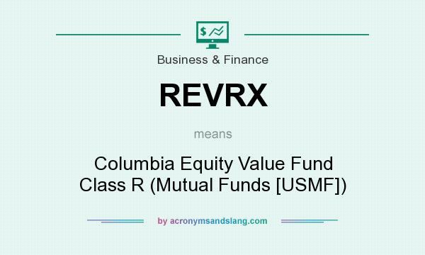 What does REVRX mean? It stands for Columbia Equity Value Fund Class R (Mutual Funds [USMF])