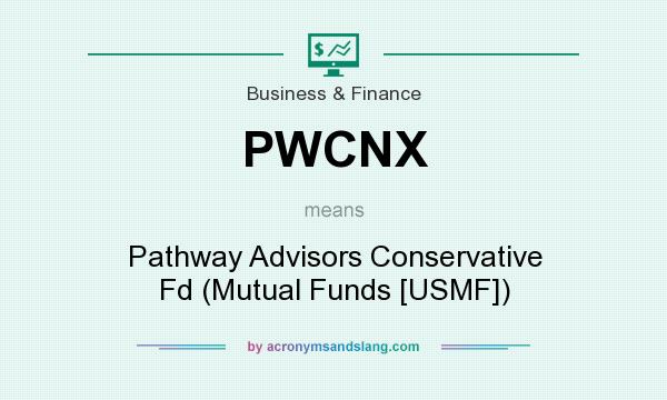 What does PWCNX mean? It stands for Pathway Advisors Conservative Fd (Mutual Funds [USMF])
