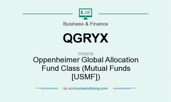 What does QGRYX mean? It stands for Oppenheimer Global Allocation Fund Class (Mutual Funds [USMF])