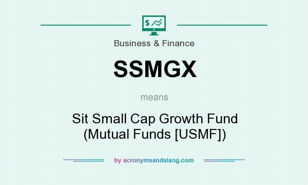 What does SSMGX mean? It stands for Sit Small Cap Growth Fund (Mutual Funds [USMF])