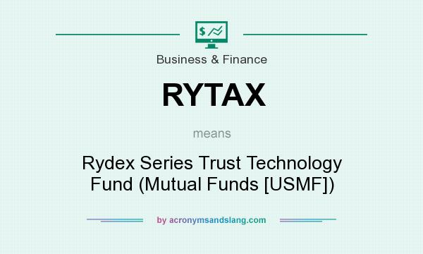 What does RYTAX mean? It stands for Rydex Series Trust Technology Fund (Mutual Funds [USMF])