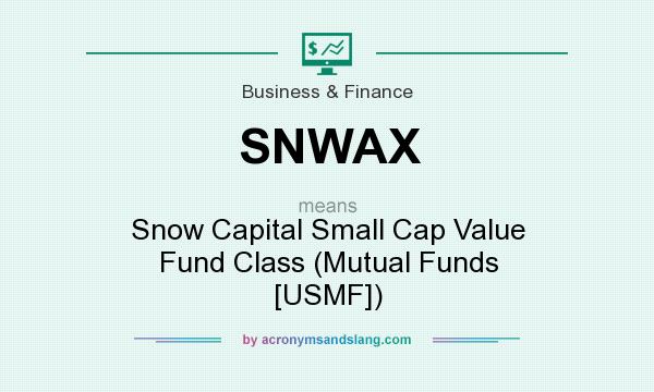 What does SNWAX mean? It stands for Snow Capital Small Cap Value Fund Class (Mutual Funds [USMF])