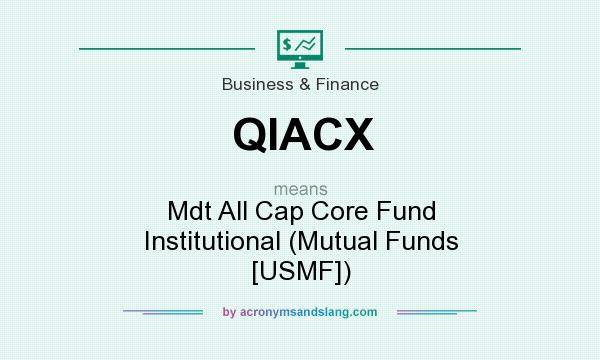 What does QIACX mean? It stands for Mdt All Cap Core Fund Institutional (Mutual Funds [USMF])