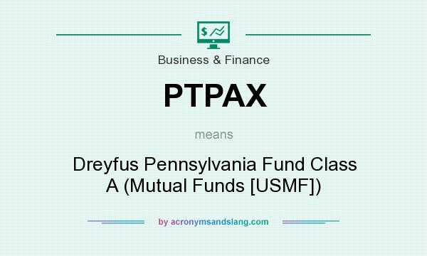 What does PTPAX mean? It stands for Dreyfus Pennsylvania Fund Class A (Mutual Funds [USMF])