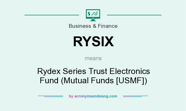 What does RYSIX mean? It stands for Rydex Series Trust Electronics Fund (Mutual Funds [USMF])