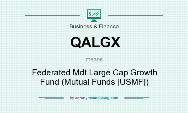 What does QALGX mean? It stands for Federated Mdt Large Cap Growth Fund (Mutual Funds [USMF])
