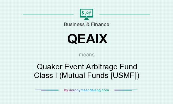 What does QEAIX mean? It stands for Quaker Event Arbitrage Fund Class I (Mutual Funds [USMF])