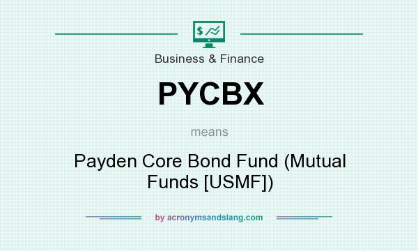 What does PYCBX mean? It stands for Payden Core Bond Fund (Mutual Funds [USMF])