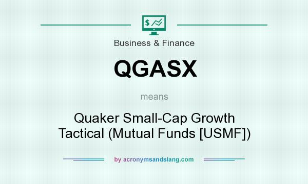What does QGASX mean? It stands for Quaker Small-Cap Growth Tactical (Mutual Funds [USMF])