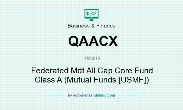 What does QAACX mean? It stands for Federated Mdt All Cap Core Fund Class A (Mutual Funds [USMF])