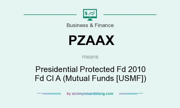 What does PZAAX mean? It stands for Presidential Protected Fd 2010 Fd Cl A (Mutual Funds [USMF])