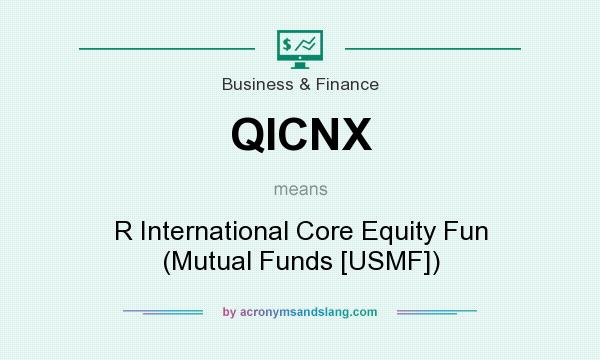 What does QICNX mean? It stands for R International Core Equity Fun (Mutual Funds [USMF])
