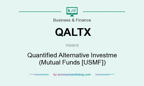What does QALTX mean? It stands for Quantified Alternative Investme (Mutual Funds [USMF])