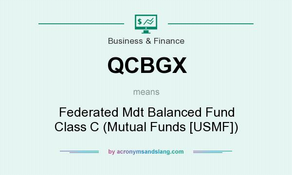 What does QCBGX mean? It stands for Federated Mdt Balanced Fund Class C (Mutual Funds [USMF])