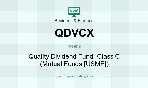 What does QDVCX mean? It stands for Quality Dividend Fund- Class C (Mutual Funds [USMF])