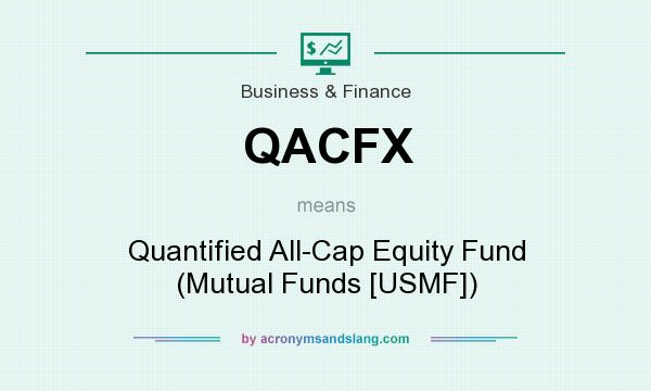What does QACFX mean? It stands for Quantified All-Cap Equity Fund (Mutual Funds [USMF])