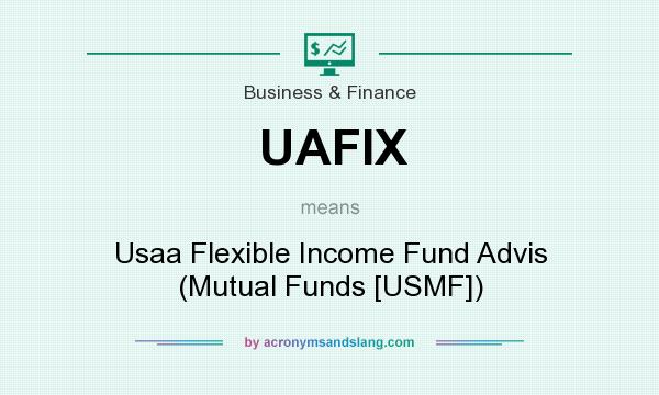What does UAFIX mean? It stands for Usaa Flexible Income Fund Advis (Mutual Funds [USMF])