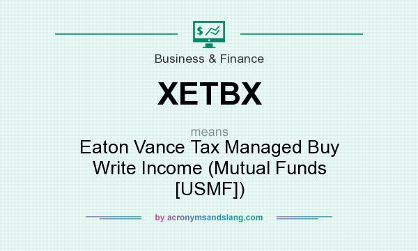 What does XETBX mean? It stands for Eaton Vance Tax Managed Buy Write Income (Mutual Funds [USMF])