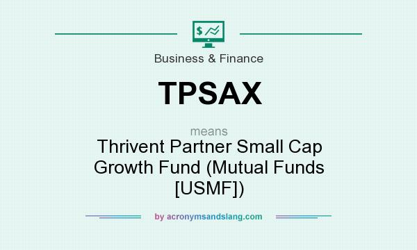 What does TPSAX mean? It stands for Thrivent Partner Small Cap Growth Fund (Mutual Funds [USMF])