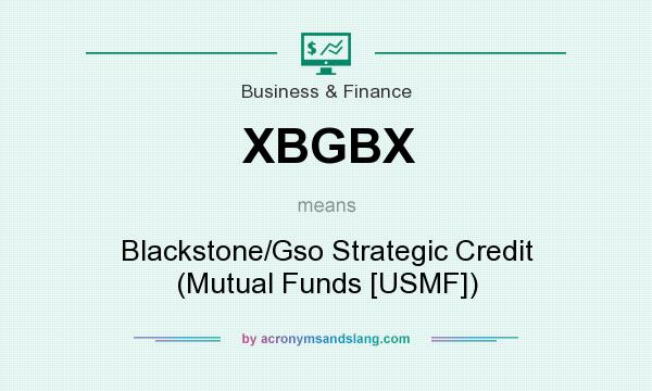 What does XBGBX mean? It stands for Blackstone/Gso Strategic Credit (Mutual Funds [USMF])