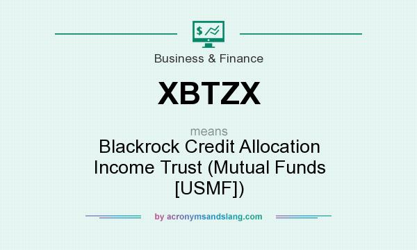 What does XBTZX mean? It stands for Blackrock Credit Allocation Income Trust (Mutual Funds [USMF])