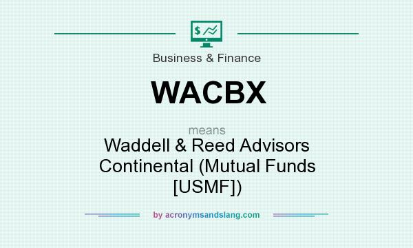 What does WACBX mean? It stands for Waddell & Reed Advisors Continental (Mutual Funds [USMF])