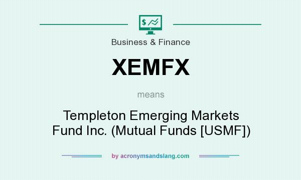 What does XEMFX mean? It stands for Templeton Emerging Markets Fund Inc. (Mutual Funds [USMF])