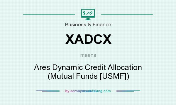 What does XADCX mean? It stands for Ares Dynamic Credit Allocation (Mutual Funds [USMF])