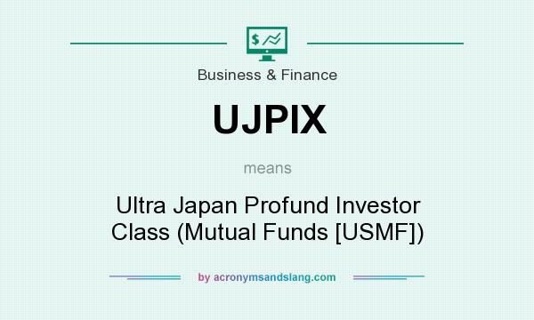 What does UJPIX mean? It stands for Ultra Japan Profund Investor Class (Mutual Funds [USMF])