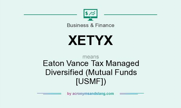 What does XETYX mean? It stands for Eaton Vance Tax Managed Diversified (Mutual Funds [USMF])