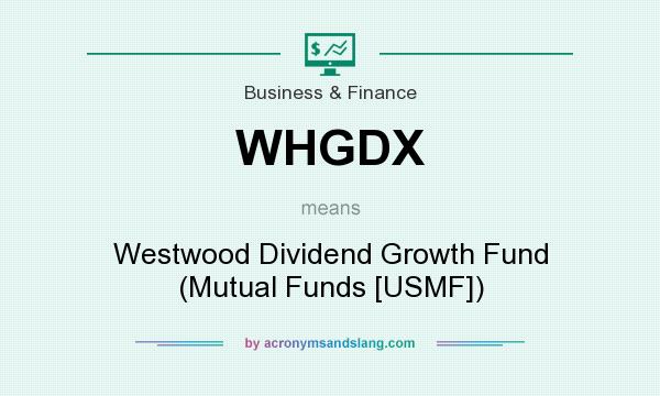 What does WHGDX mean? It stands for Westwood Dividend Growth Fund (Mutual Funds [USMF])