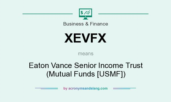 What does XEVFX mean? It stands for Eaton Vance Senior Income Trust (Mutual Funds [USMF])