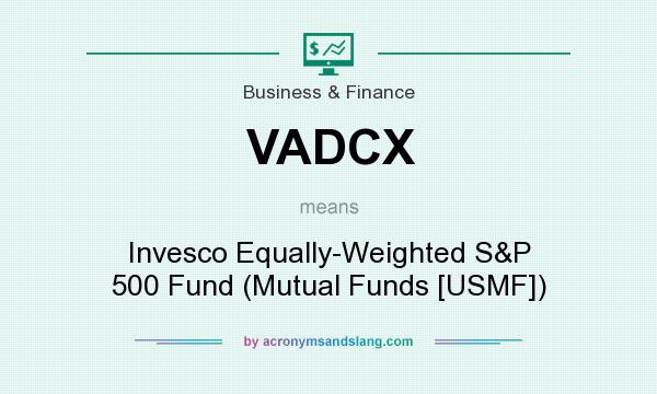 What does VADCX mean? It stands for Invesco Equally-Weighted S&P 500 Fund (Mutual Funds [USMF])