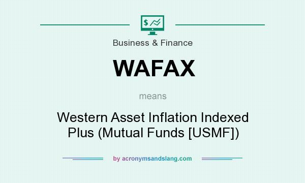 What does WAFAX mean? It stands for Western Asset Inflation Indexed Plus (Mutual Funds [USMF])