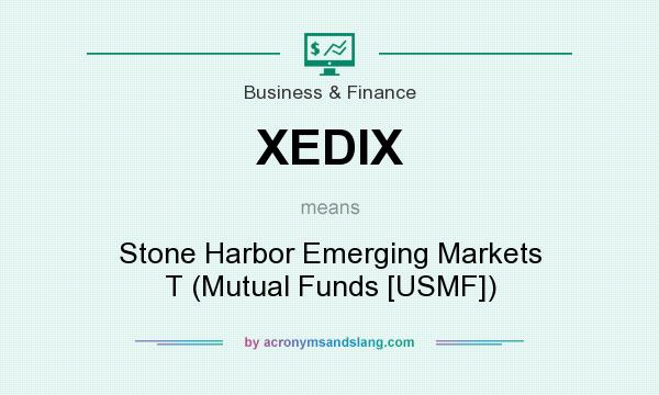 What does XEDIX mean? It stands for Stone Harbor Emerging Markets T (Mutual Funds [USMF])