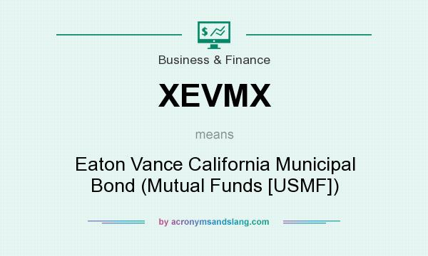 What does XEVMX mean? It stands for Eaton Vance California Municipal Bond (Mutual Funds [USMF])