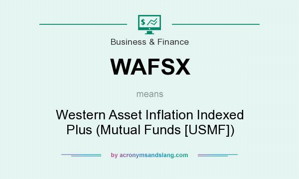 What does WAFSX mean? It stands for Western Asset Inflation Indexed Plus (Mutual Funds [USMF])