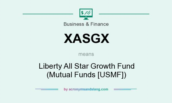 What does XASGX mean? It stands for Liberty All Star Growth Fund (Mutual Funds [USMF])