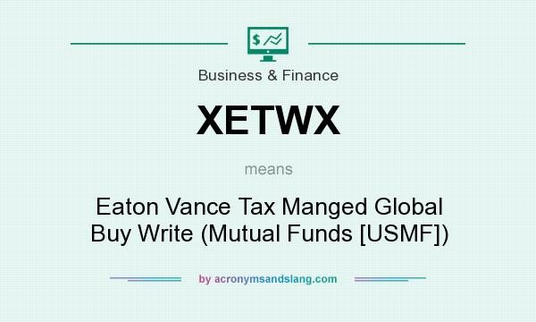 What does XETWX mean? It stands for Eaton Vance Tax Manged Global Buy Write (Mutual Funds [USMF])
