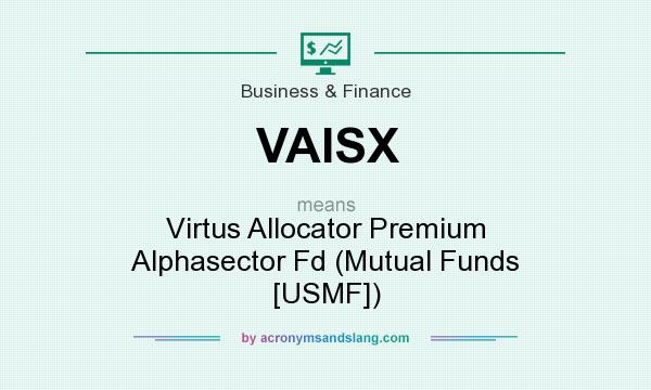 What does VAISX mean? It stands for Virtus Allocator Premium Alphasector Fd (Mutual Funds [USMF])