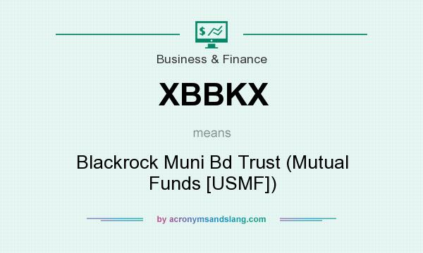 What does XBBKX mean? It stands for Blackrock Muni Bd Trust (Mutual Funds [USMF])