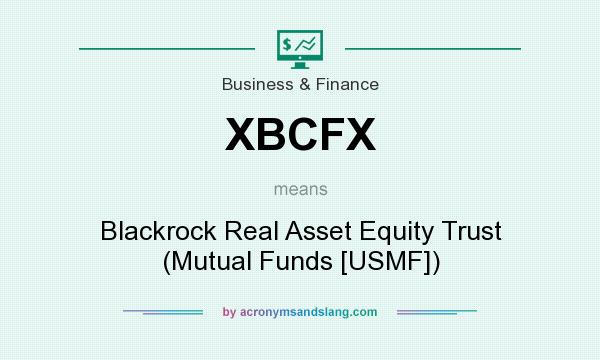 What does XBCFX mean? It stands for Blackrock Real Asset Equity Trust (Mutual Funds [USMF])