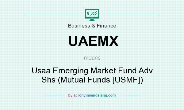 What does UAEMX mean? It stands for Usaa Emerging Market Fund Adv Shs (Mutual Funds [USMF])