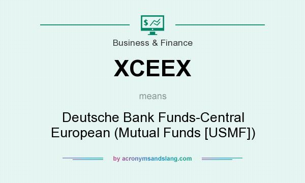 What does XCEEX mean? It stands for Deutsche Bank Funds-Central European (Mutual Funds [USMF])